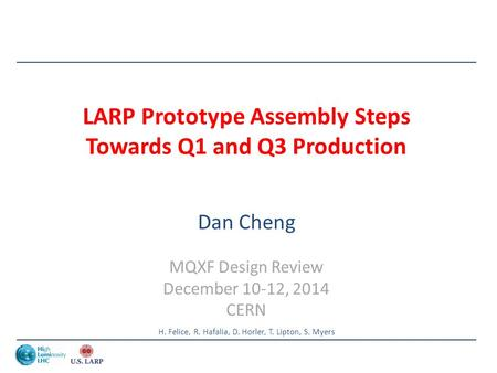 LARP Prototype Assembly Steps Towards Q1 and Q3 Production Dan Cheng MQXF Design Review December 10-12, 2014 CERN H. Felice, R. Hafalia, D. Horler, T.