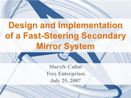 Design and Implementation of a Fast-Steering Secondary Mirror System Maryfe Culiat Trex Enterprises July 25, 2007.
