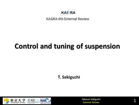 Takanori Sekiguchi External Review Control and tuning of suspension 1 T. Sekiguchi KAGRA 4th External Review.