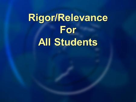 Rigor/Relevance For All Students. What will our Students need to: Know Know Do Do.