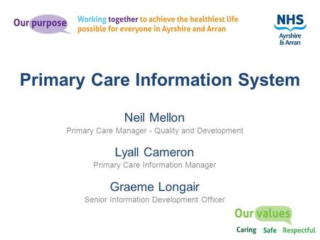 Neil Mellon Primary Care Manager - Quality and Development Lyall Cameron Primary Care Information Manager Graeme Longair Senior Information Development.