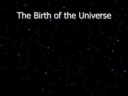 The Birth of the Universe. Hubble Expansion and the Big Bang The fact that more distant galaxies are moving away from us more rapidly indicates that the.