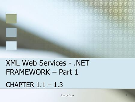 tom perkins1 XML Web Services -.NET FRAMEWORK – Part 1 CHAPTER 1.1 – 1.3.