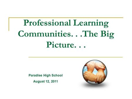 Professional Learning Communities...The Big Picture... Paradise High School August 12, 2011.
