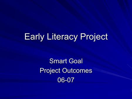 Early Literacy Project Smart Goal Project Outcomes 06-07.