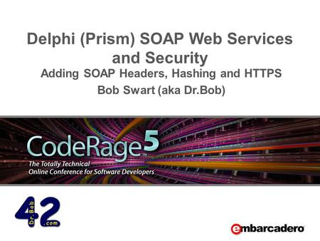 Delphi (Prism) SOAP Web Services and Security Adding SOAP Headers, Hashing and HTTPS Bob Swart (aka Dr.Bob)