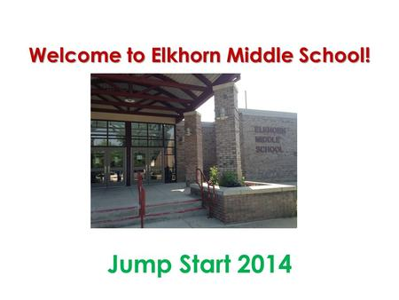 Welcome to Elkhorn Middle School! Jump Start 2014.