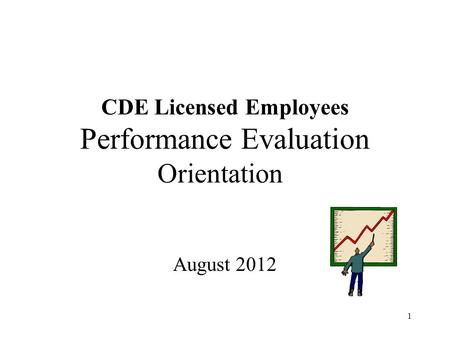 1 CDE Licensed Employees Performance Evaluation Orientation August 2012.