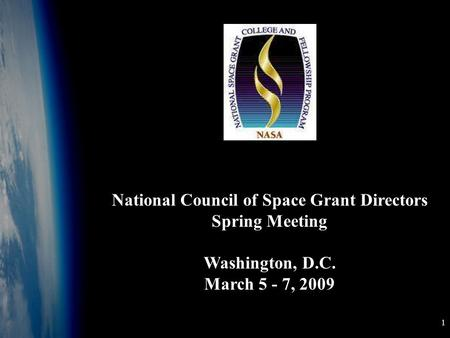 1 Background image taken at 100,000 feet by a student BalloonSat National Council of Space Grant Directors Spring Meeting Washington, D.C. March 5 - 7,