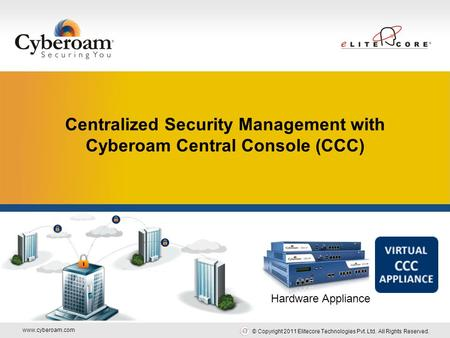Www.cyberoam.com © Copyright 2011 Elitecore Technologies Pvt. Ltd. All Rights Reserved. Securing You Centralized Security Management with Cyberoam Central.