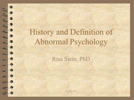 Psych 4331 History and Definition of Abnormal Psychology Risa Stein, PhD.