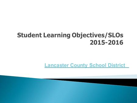 Lancaster County School District. Student Learning Objectives are the product of an interest in extending the available data for educators throughout.
