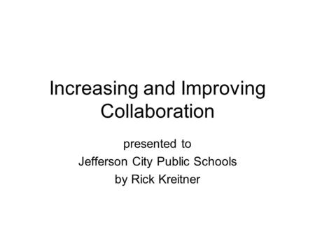 Increasing and Improving Collaboration presented to Jefferson City Public Schools by Rick Kreitner.