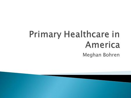 Meghan Bohren.  Primary care physicians consist of: ◦ Family physicians/general practioners ◦ General internists ◦ General pediatricians ◦ Geriatricians.