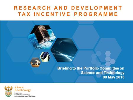 Theme heading insert RESEARCH AND DEVELOPMENT TAX INCENTIVE PROGRAMME Briefing to the Portfolio Committee on Science and Technology 08 May 2013.