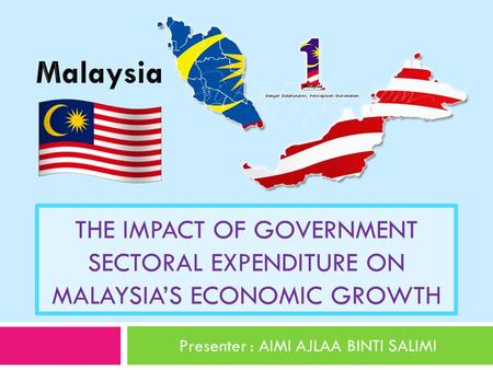 THE IMPACT OF GOVERNMENT SECTORAL EXPENDITURE ON MALAYSIA'S ECONOMIC GROWTH Presenter : AIMI AJLAA BINTI SALIMI.