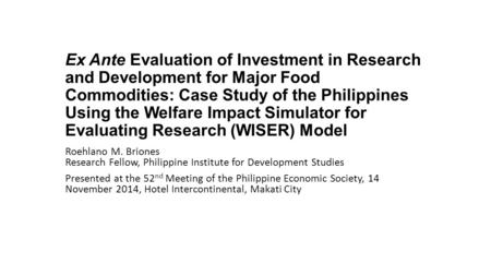 Ex Ante Evaluation of Investment in Research and Development for Major Food Commodities: Case Study of the Philippines Using the Welfare Impact Simulator.