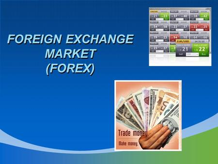 FOREIGN EXCHANGE MARKET (FOREX). WHAT IS FOREX???? Is a market consisting of large international banks that purchase and sell currencies to facilitate.