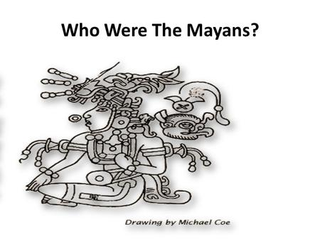 Who Were The Mayans?.