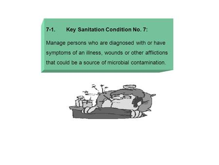 7-1. Key Sanitation Condition No. 7: Manage persons who are diagnosed with or have symptoms of an illness, wounds or other afflictions that could be a.