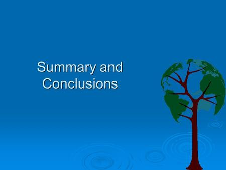 Summary and Conclusions. What I hoped you learned in this course...