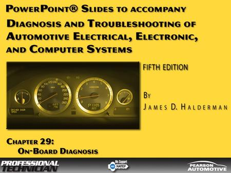 Diagnosis and Troubleshooting of Automotive Electrical, Electronic, and Computer Systems, Fifth Edition By James D. Halderman © 2010 Pearson Higher Education,