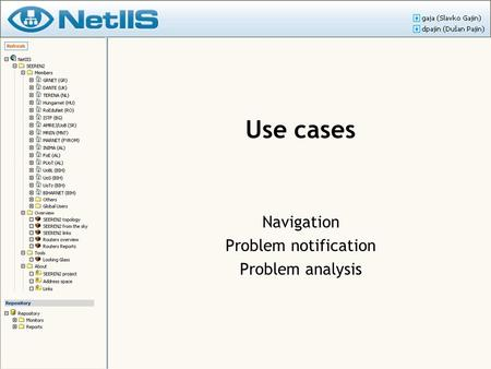 Use cases Navigation Problem notification Problem analysis.