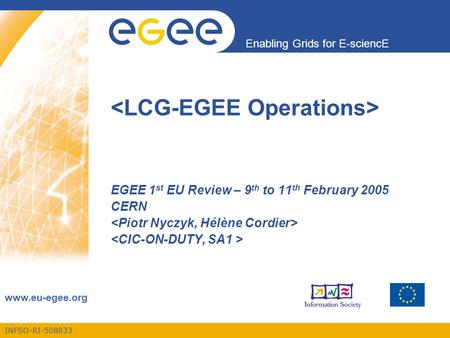 INFSO-RI-508833 Enabling Grids for E-sciencE www.eu-egee.org EGEE 1 st EU Review – 9 th to 11 th February 2005 CERN.