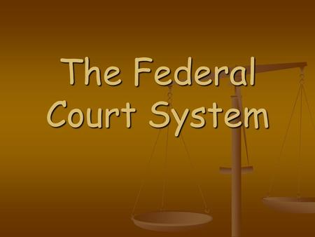 The Federal Court System. District Courts The federal courts where trials are held and lawsuits are begun. The federal courts where trials are held and.