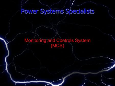 Power Systems Specialists Monitoring and Controls System (MCS)