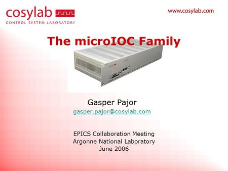The microIOC Family Gasper Pajor EPICS Collaboration Meeting Argonne National Laboratory June 2006.