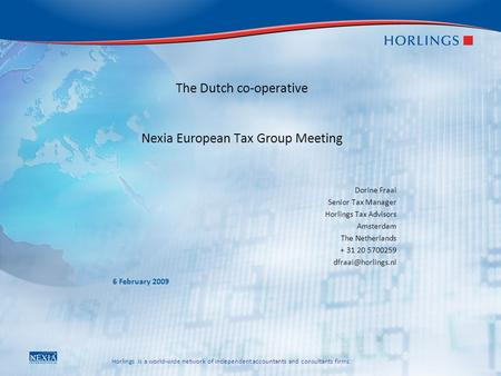 Horlings is a world-wide network of independent accountants and consultants firms 6 February 2009 The Dutch co-operative Nexia European Tax Group Meeting.