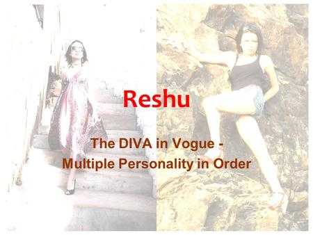 Reshu The DIVA in Vogue - Multiple Personality in Order.