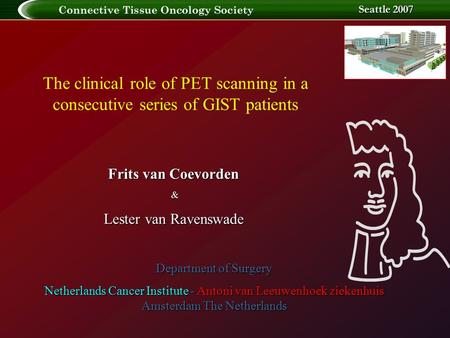 The clinical role of PET scanning in GIST Seattle 2007 The clinical role of PET scanning in a consecutive series of GIST patients Department of Surgery.