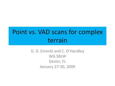 Point vs. VAD scans for complex terrain G. D. Emmitt and C. O'Handley WG SBLW Destin, FL January 27-30, 2009.