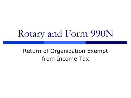 Rotary and Form 990N Return of Organization Exempt from Income Tax.