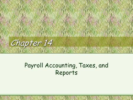 Chapter 14 Payroll Accounting, Taxes, and Reports.