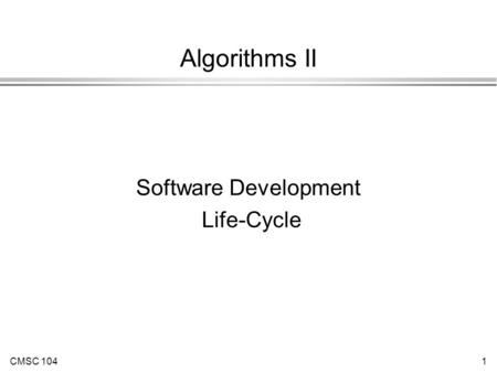 CMSC 1041 Algorithms II Software Development Life-Cycle.