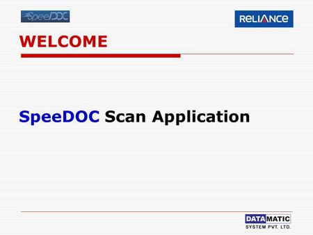 WELCOME SpeeDOC Scan Application. Pre-Requisites Machine Configuration  P-IV or equivalent PC  Minimum 1 GB RAM  Minimum 200 GB HDD with atleast 100.