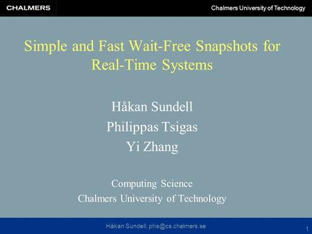 Håkan Sundell, Chalmers University of Technology 1 Simple and Fast Wait-Free Snapshots for Real-Time Systems Håkan Sundell Philippas.