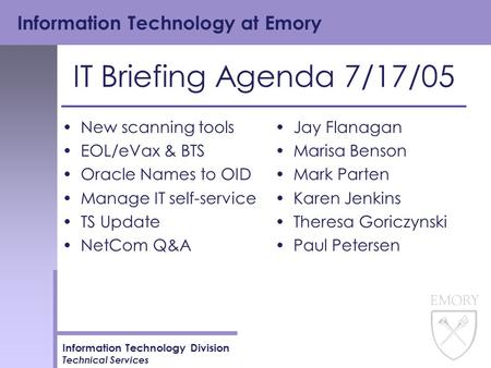 Information Technology at Emory Information Technology Division Technical Services IT Briefing Agenda 7/17/05 New scanning tools EOL/eVax & BTS Oracle.
