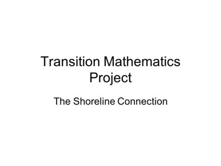 Transition Mathematics Project The Shoreline Connection.