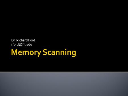 Dr. Richard Ford  Szor 12  Virus Scanners – why they need to scan memory and what issues there are in this area.