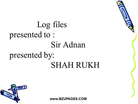 Www.BZUPAGES.COM Log files presented to : Sir Adnan presented by: SHAH RUKH.
