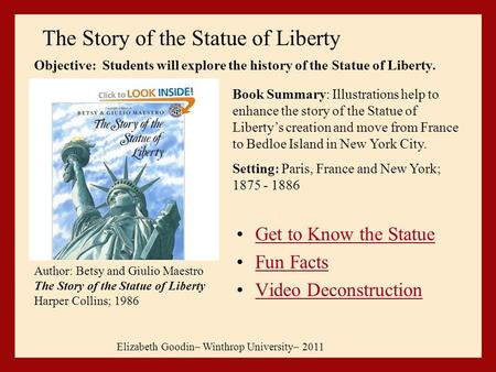 The Story of the Statue of Liberty Elizabeth Goodin– Winthrop University– 2011 Author: Betsy and Giulio Maestro The Story of the Statue of Liberty Harper.