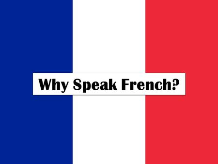 Why Speak French?.
