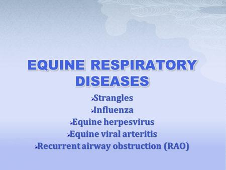  Strangles  Influenza  Equine herpesvirus  Equine viral arteritis  Recurrent airway obstruction (RAO)