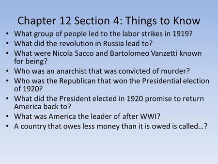 Chapter 12 Section 4: Things to Know What group of people led to the labor strikes in 1919? What did the revolution in Russia lead to? What were Nicola.