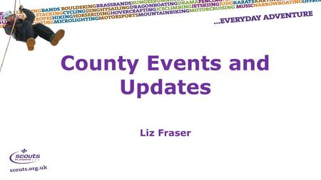County Events and Updates Liz Fraser.  Sunday 28 th June  Raywell  10am – 3pm  £6 per Beaver  Theme: The World  Bases to include crafts and games.
