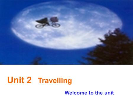 Unit 2 Travelling Welcome to the unit. What places of interest have you been to? Have you tried any traditional food or bought any souvenirs for your.